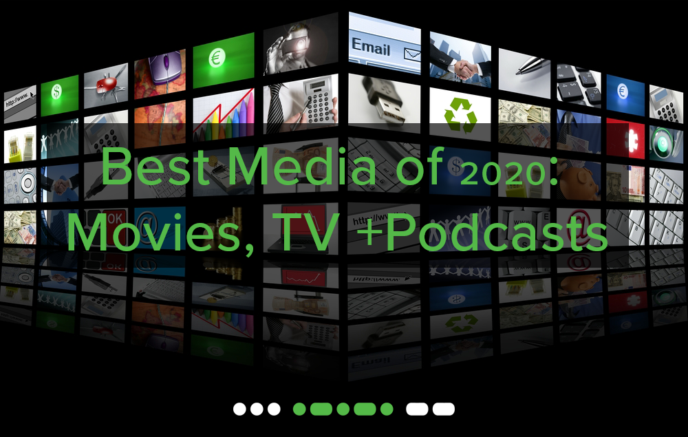 wall of screens with overlayed text saying best media of 2020: movies, tv and podcasts